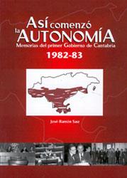Así comenzó la Autonomía. Memorias del Primer Gobierno de Cantabria (1980-82)
